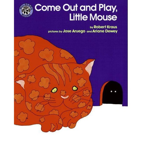Come Out and Play, Little Mouse - by  Robert Kraus (Paperback) - image 1 of 1