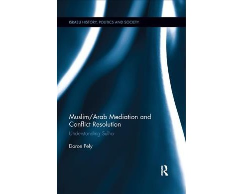 Muslim/Arab Mediation and Conflict Resolution : Understanding Sulha -  Reprint by Doron Pely (Paperback) - image 1 of 1