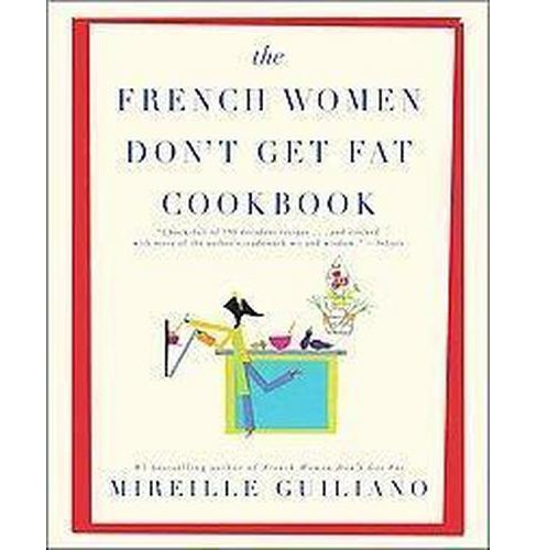 French Women Don't Get Fat Cookbook (Paperback) (Mireille Guiliano) - image 1 of 1
