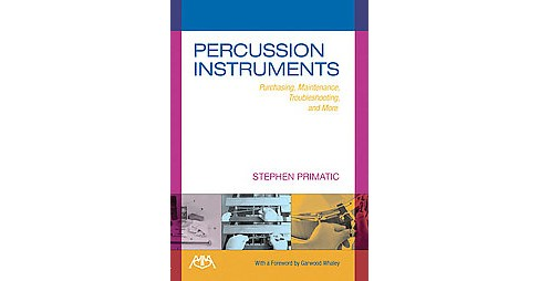Percussion Instruments : Purchasing, Maintenance, Troubleshooting, and More (Paperback) (Stephen - image 1 of 1