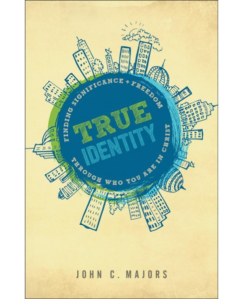 True Identity : Finding Significance and Freedom Through Who You Are in Christ (Paperback) (John C. - image 1 of 1
