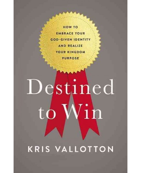 Destined to Win : How to Embrace Your God-Given Identity and Realize Your Kingdom Purpose (Paperback) - image 1 of 1