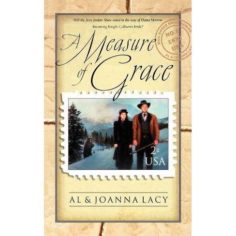 A Measure of Grace - (Mail Order Bride) by  Al Lacy & Joanna Lacy (Paperback) - image 1 of 1
