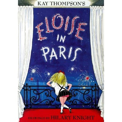 Eloise in Paris - by  Kay Thompson (Hardcover)