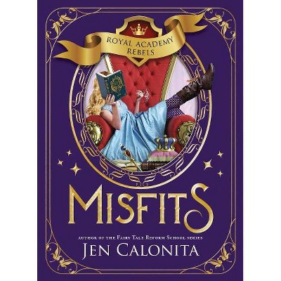 Misfits - (Royal Academy Rebels) by  Jen Calonita (Paperback)