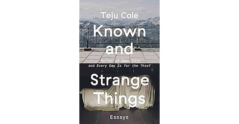 Known and Strange Things : Essays (Paperback) (Teju Cole) - image 1 of 1
