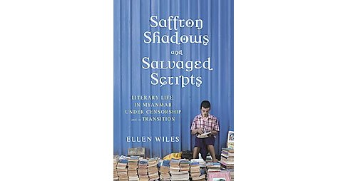 Saffron Shadows and Salvaged Scripts : Literary Life in Myanmar Under Censorship and in Transition - image 1 of 1