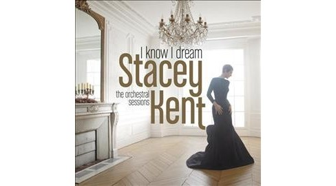 Stacey Kent - I Know I Dream:Orchestral Sessions (CD) - image 1 of 1
