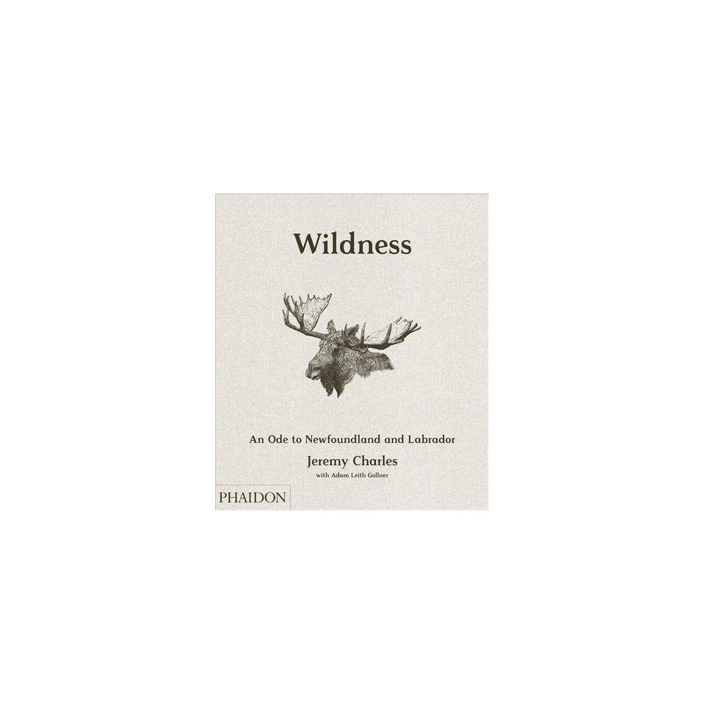Wildness : An Ode to Newfoundland and Labrador - by Jeremy Charles & Zita Cobb (Hardcover)