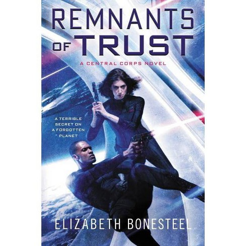 Remnants of Trust - (Central Corps) by  Elizabeth Bonesteel (Paperback) - image 1 of 1