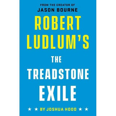 Robert Ludlum's the Treadstone Exile - (A Treadstone Novel) by  Joshua Hood (Hardcover)