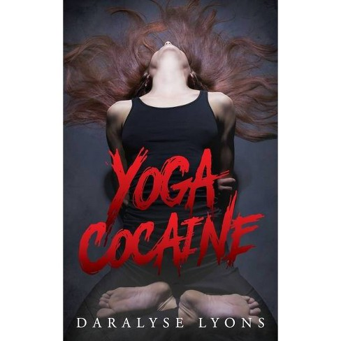 Yoga Cocaine - by  Daralyse Lyons (Hardcover) - image 1 of 1