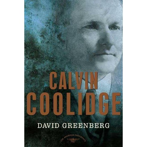 Calvin Coolidge - (American Presidents (Times)) by  David Greenberg (Hardcover) - image 1 of 1