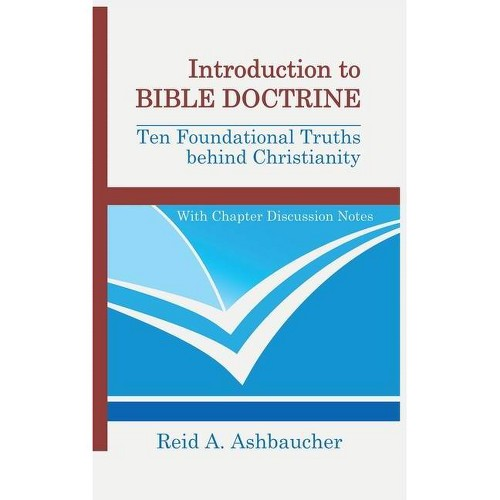 Introduction to Bible Doctrine - by Reid A Ashbaucher (Hardcover)