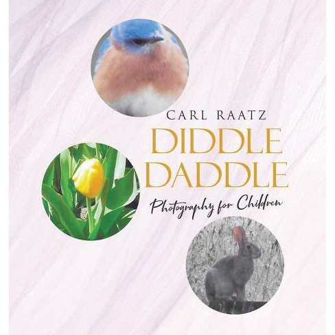 Diddle Daddle Photography for Children - by  Carl Raatz (Hardcover) - image 1 of 1