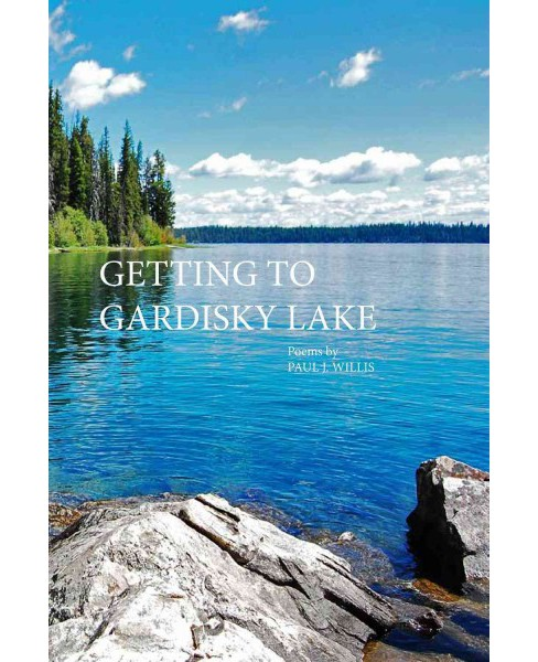 Getting to Gardisky Lake : Poems (Paperback) (Paul J. Willis) - image 1 of 1