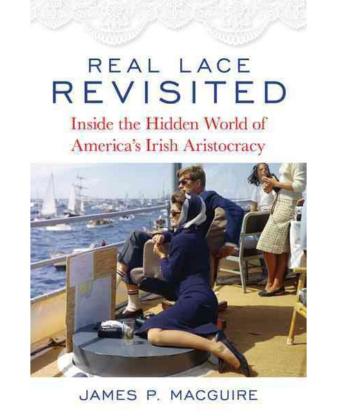Real Lace Revisited : Inside the Hidden World of America's Irish Aristocracy (Hardcover) (James P. - image 1 of 1