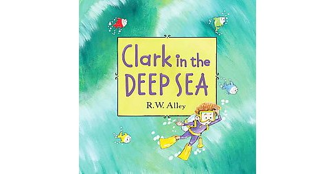 Clark in the Deep Sea (School And Library) (R. W. Alley) - image 1 of 1