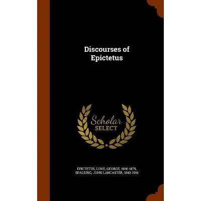Discourses of Epictetus - by  Epictetus Epictetus & George Long & John Lancaster Spalding (Hardcover)