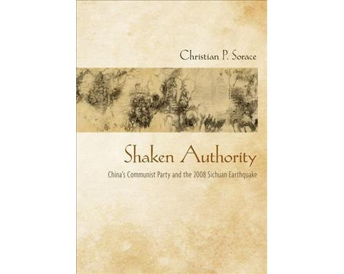 Shaken Authority : China's Communist Party and the 2008 Sichuan Earthquake (Hardcover) (Christian P. - image 1 of 1