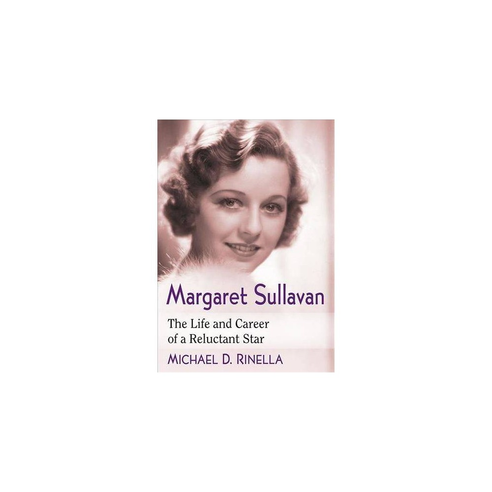 Margaret Sullavan : The Life and Career of a Reluctant Star - by Michael D. Rinella (Paperback)