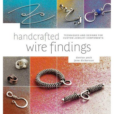 Handcrafted Wire Findings - by Denise Peck & Jane Dickerson (Paperback)