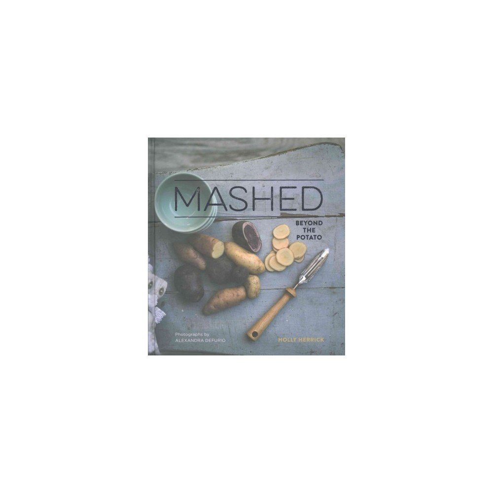 Mashed : Beyond the Potato (Hardcover) (Holly Herrick)