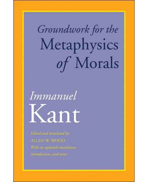 Groundwork for the Metaphysics of Morals : With an Updated Translation, Introduction, and Notes - image 1 of 1