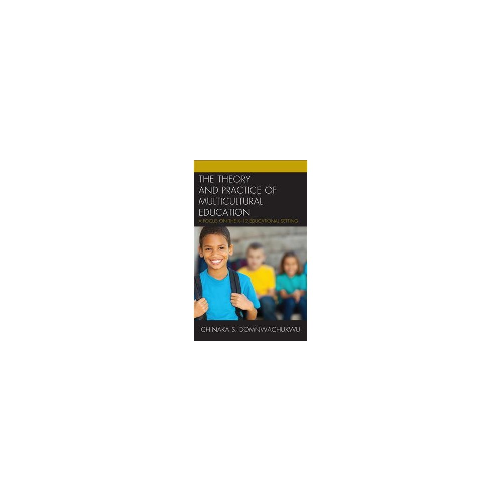 Theory and Practice of Multicultural Education : A Focus on the K-12 Educational Setting - (Hardcover)