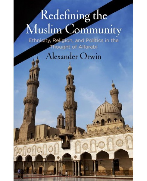 Redefining the Muslim Community : Ethnicity, Religion, and Politics in the Thought of Alfarabi - image 1 of 1