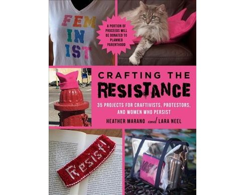 Crafting the Resistance : 35 Projects for Craftivists, Protestors, and Women Who Persist (Paperback) - image 1 of 1