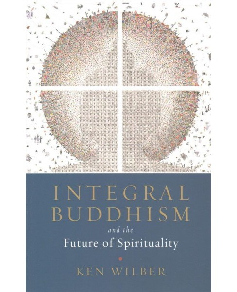 Integral Buddhism : And the Future of Spirituality -  by Ken Wilber (Paperback) - image 1 of 1