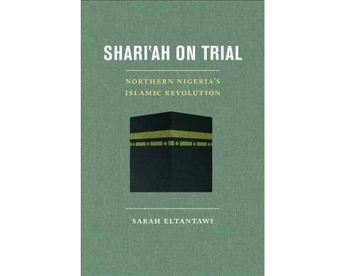 Shari'ah on Trial : Northern Nigeria's Islamic Revolution (Paperback) (Sarah Eltantawi) - image 1 of 1