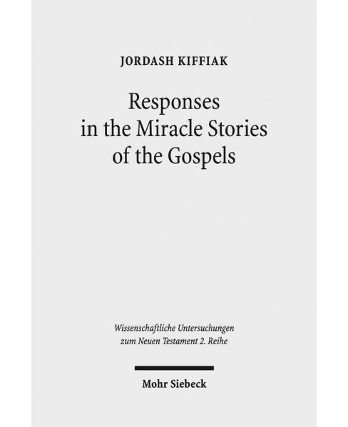 Responses in the Miracle Stories of the Gospels : Between Artistry and Inherited Tradition (Paperback) - image 1 of 1