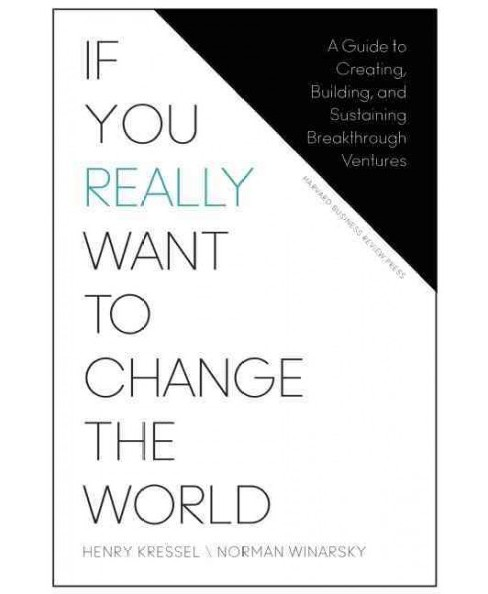 If You Really Want to Change the World : A Guide to Creating, Building, and Sustaining Breakthrough - image 1 of 1