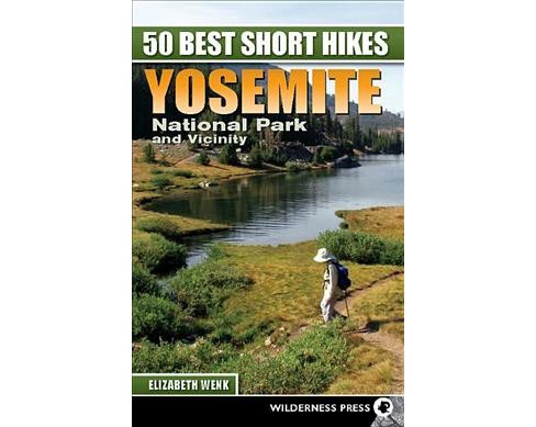 50 Best Short Hikes Yosemite National Park and Vicinity -  by Elizabeth Wenk (Hardcover) - image 1 of 1