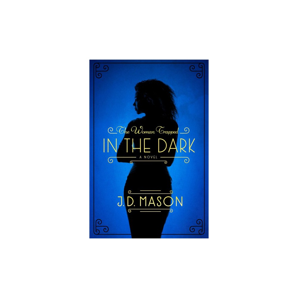 Woman Trapped in the Dark - by J. D. Mason (Paperback)