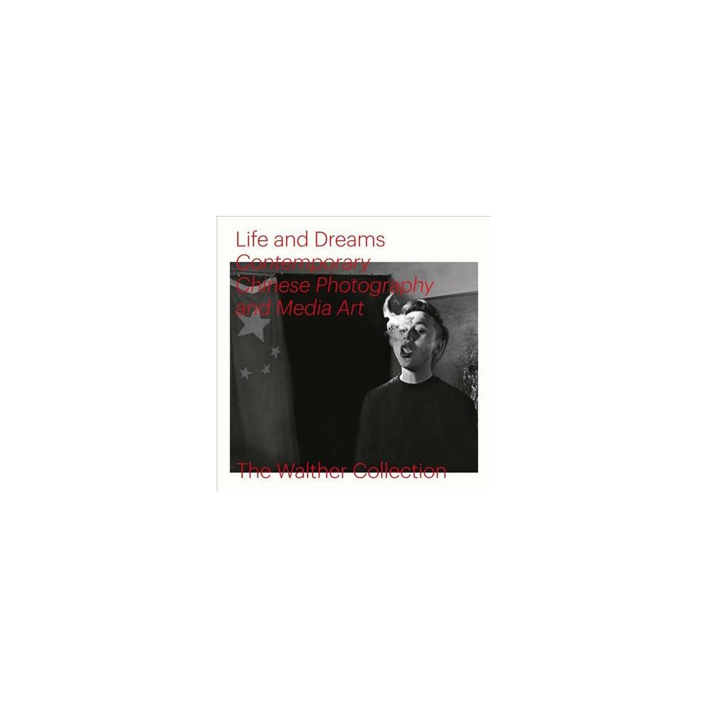 Life and Dreams : Contemporary Chinese Photography and Media Art - (Hardcover)