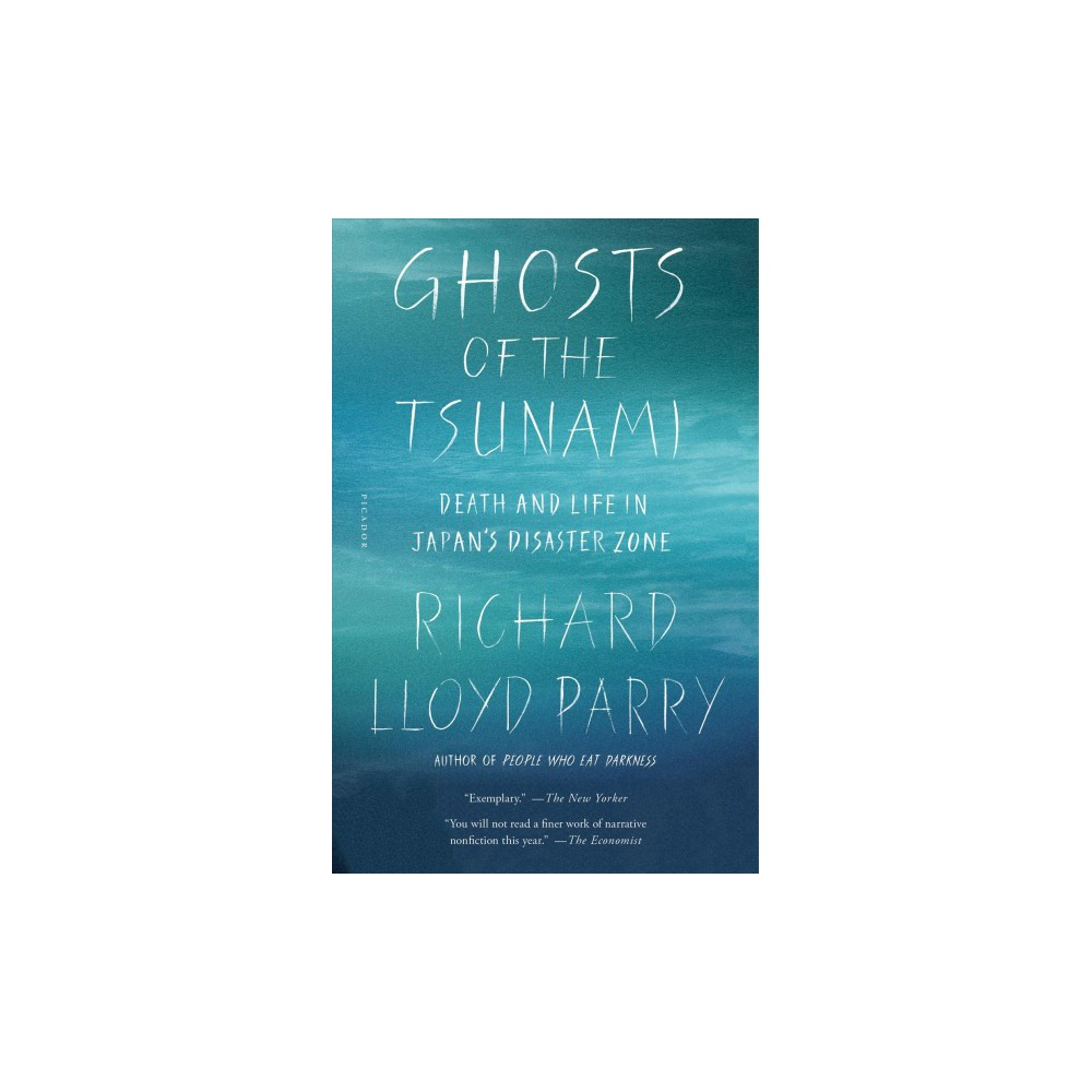 Ghosts of the Tsunami : Death and Life in Japan's Disaster Zone - Reprint by Richard Lloyd Parry
