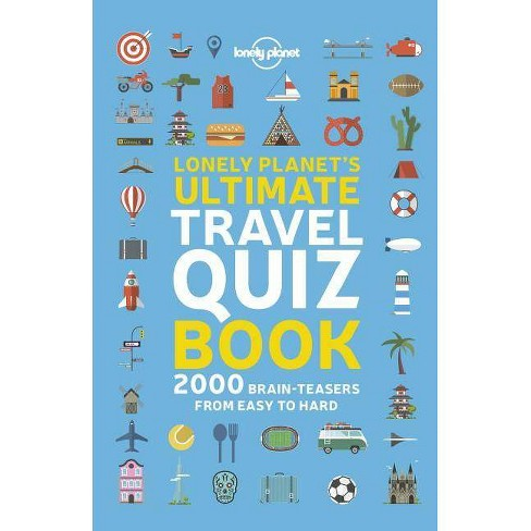 Lonely Planet's Ultimate Travel Quiz Book - (Paperback) - image 1 of 1