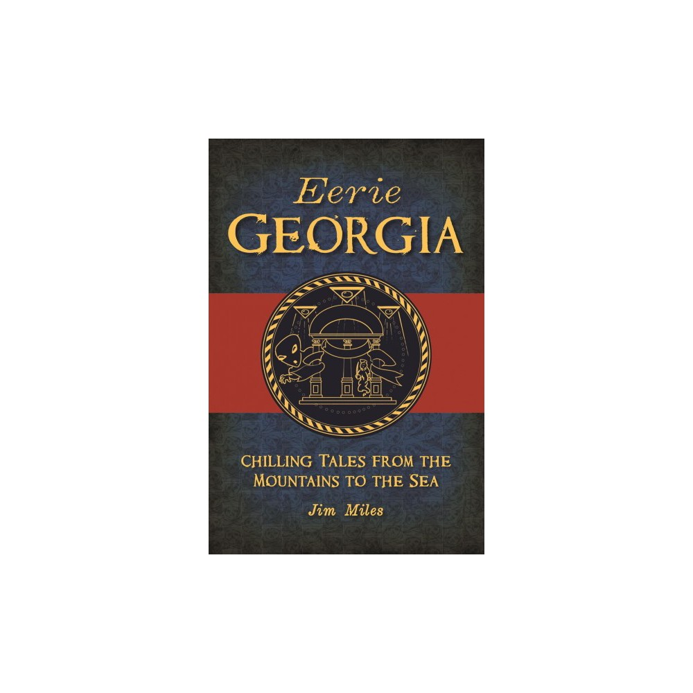 Eerie Georgia : Chilling Tales from the Mountains to the Sea - by Jim Miles (Paperback)