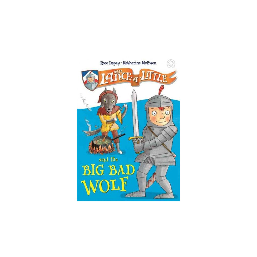 Sir Lance-a-Little and the Big Bad Wolf (Hardcover) (Rose Impey)