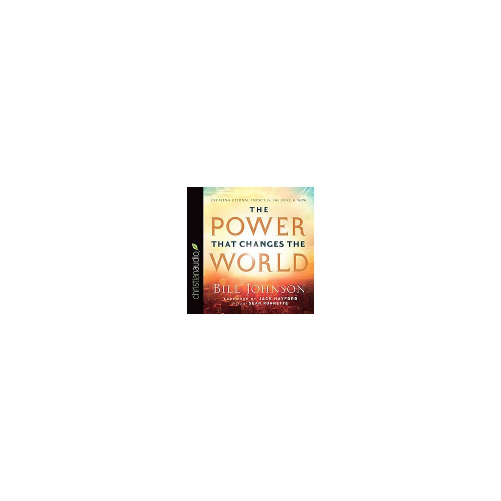 Power That Changes the World : Creating Eternal Impact in the Here & Now (Unabridged) (CD/Spoken Word)