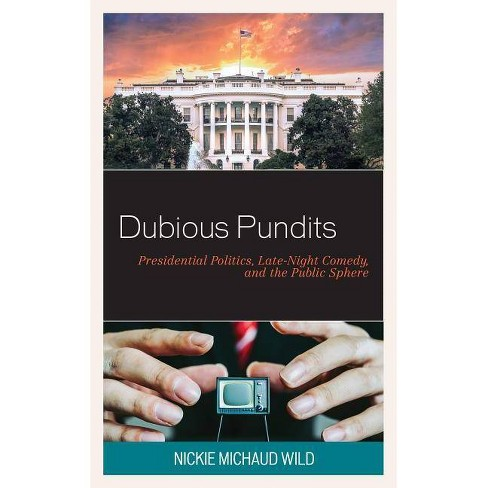 Dubious Pundits - (Politics and Comedy: Critical Encounters) by  Nickie Michaud Wild (Hardcover) - image 1 of 1