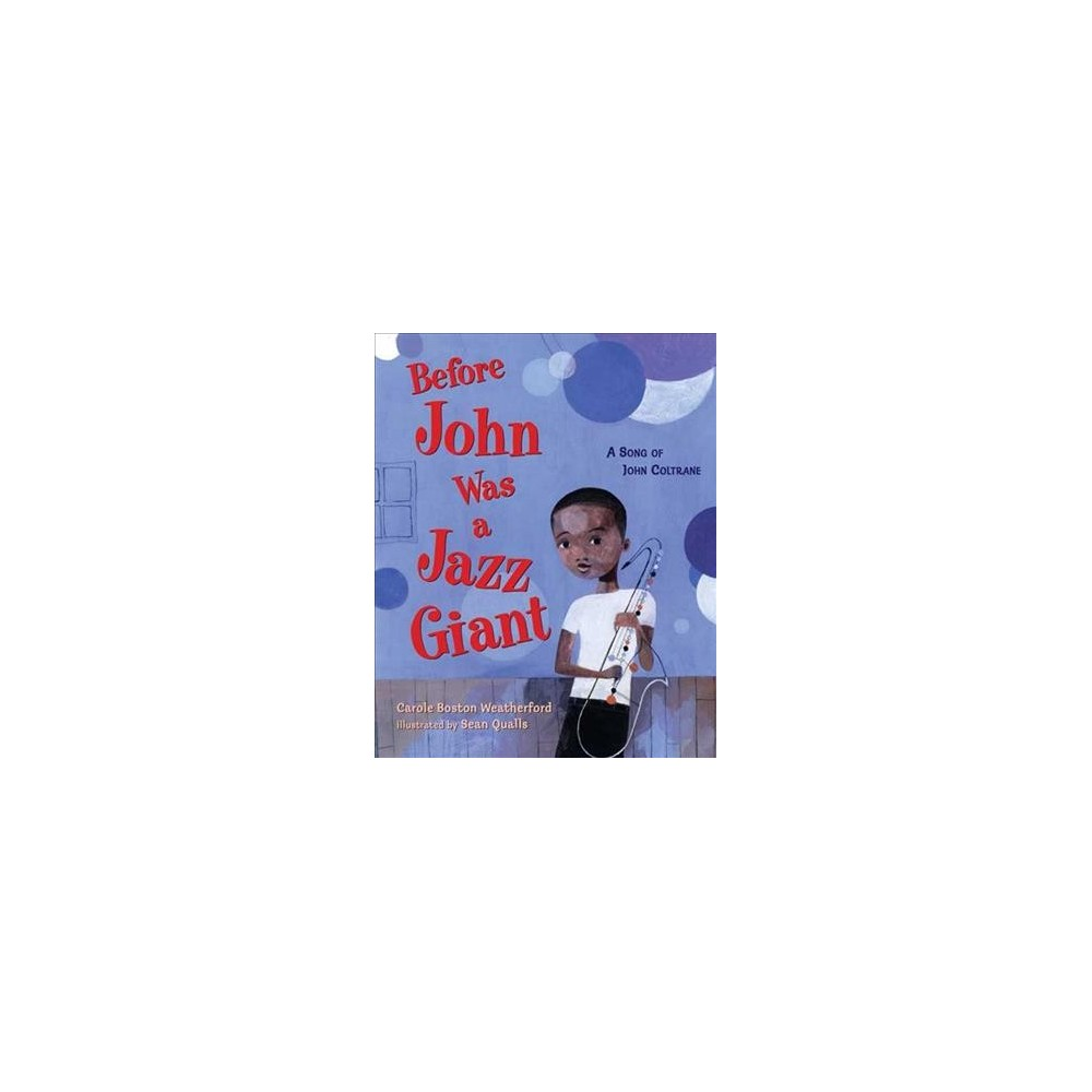 Before John Was a Jazz Giant : A Song of John Coltrane - by Carole Boston Weatherford (School And