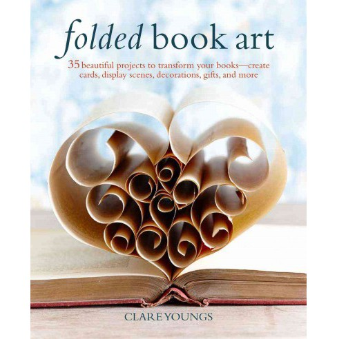 Folded Book Art : 35 Beautiful Projects to Transform Your Books - Create Cards, Display Scenes, - image 1 of 1