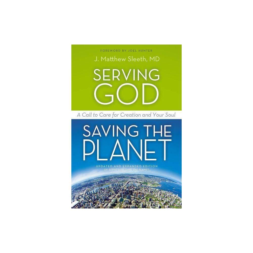Serving God Saving The Planet By J Matthew Sleeth M D Paperback