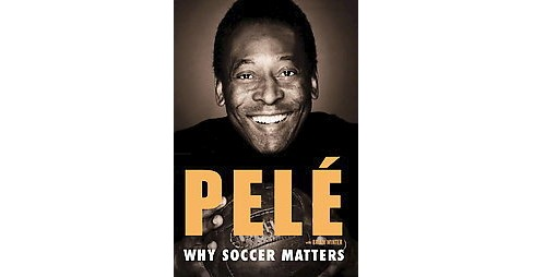 Why Soccer Matters (Reprint) (Paperback) (Pele) - image 1 of 1