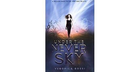Under the Never Sky (Hardcover) by Veronica Rossi - image 1 of 1