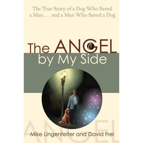 Angel by My Side - by  Mike Lingenfelter & David Frei (Paperback) - image 1 of 1